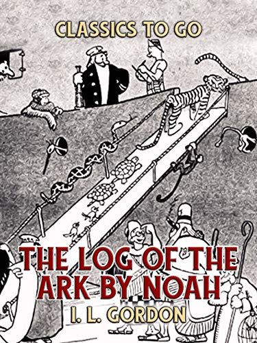 The Log Of The Ark by Noah (Classics To Go) (English Edition)