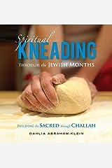 Spiritual Kneading through the Jewish Months: Building the Sacred through Challah Paperback