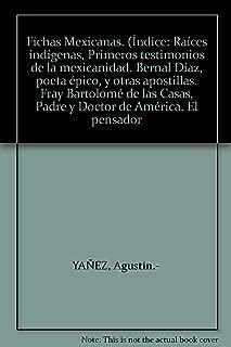 Fichas mexicanas (Raíces indígenas - Primeros testimonios de la mexicanidad - Bernal Díaz, poeta épico, y otras apostillas - Fray Bartolomé de las Casas, Padre y Doctor de América - El Pensador Mexic
