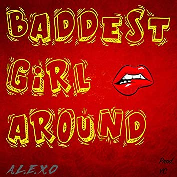 Baddest Girl Around