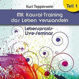 Mit Kausal -Training das Leben verwandeln, Teil 1     Lebenspraxis-Live-Seminar              Autor:                                                                                                                                 Kurt Tepperwein                               Sprecher:                                                                                                                                 Kurt Tepperwein                      Spieldauer: 2 Std. und 32 Min.     47 Bewertungen     Gesamt 4,7