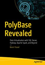 PolyBase Revealed: Data Virtualization with SQL Server, Hadoop, Apache Spark, and Beyond (English Edition)