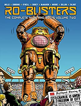 Ro-Busters: The Complete Nuts and Bolts - Volume 2 (English Edition) par [Pat Mills, Chris Stevens, Gary Rice, Alan Moore, Dave Gibbons, Mick McMahon, Mike Dorey, Kevin O'Neill, Kev F Sutherland, Steve Dillon, Brian Talbot, Joe Eckers, Dave Harwood]