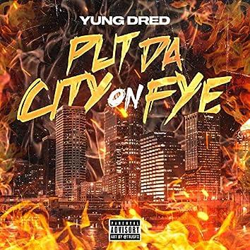 Put Da City On Fye