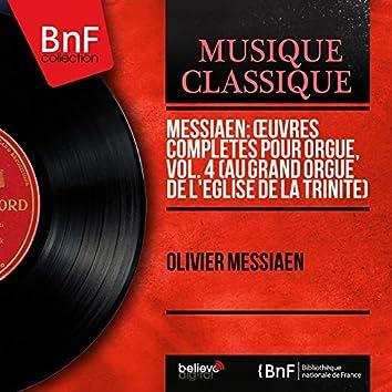 Messiaen: Œuvres complètes pour orgue, vol. 4 (Au grand orgue de l'église de la Trinité) [Mono Version]