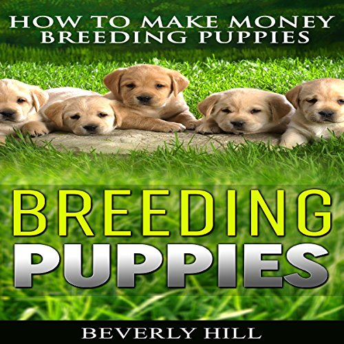 Breeding Puppies: How to Make Money Breeding Puppies audiobook cover art