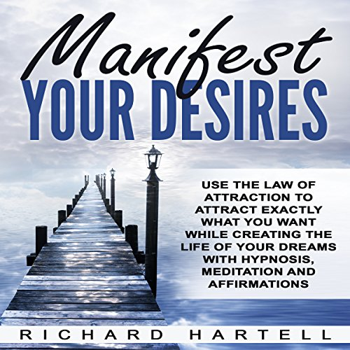 Manifest Your Desires     Use the Law of Attraction to Attract Exactly What You Want While Creating the Life of Your Dreams with Hypnosis, Meditation and Affirmations              By:                                                                                                                                 Richard Hartell                               Narrated by:                                                                                                                                 InnerPeace Productions                      Length: 3 hrs and 25 mins     1 rating     Overall 3.0