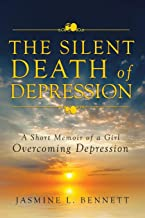 The Silent Death of Depression: A Short Memoir of a Girl Overcoming Depression