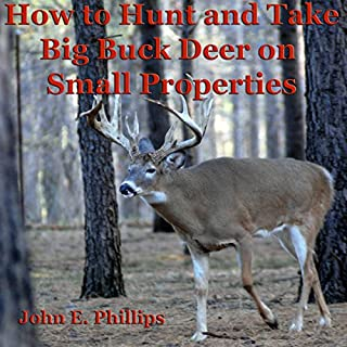 How to Hunt and Take Big Buck Deer on Small Properties audiobook cover art