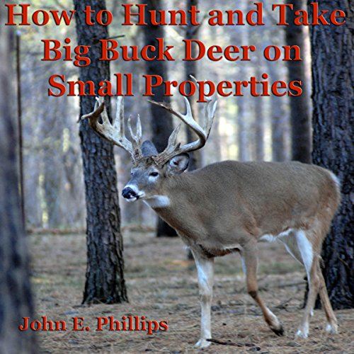 How to Hunt and Take Big Buck Deer on Small Properties cover art