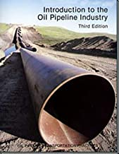 Introduction to the Oil Pipeline Industry (Oil Pipeline Transportation Practices)