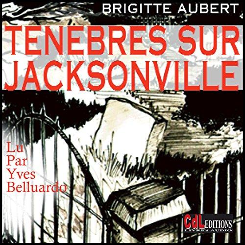 Couverture de Ténèbres sur Jacksonville (Ténèbres sur Jacksonville 1)