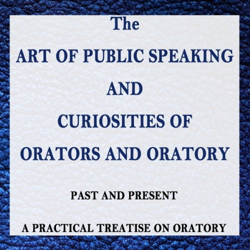The Art of Public Speaking and Curiosities of Orators and Oratory     Past and Present - A Practical Treatise on Oratory              By:                                                                                                                                 Samuel Beeton,                                                                                        unknown author                               Narrated by:                                                                                                                                 Gregory D. Kufchak                      Length: 16 hrs and 57 mins     1 rating     Overall 4.0