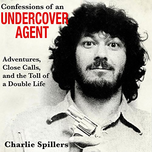 Confessions of an Undercover Agent: Adventures, Close Calls, and the Toll of a Double Life audiobook cover art