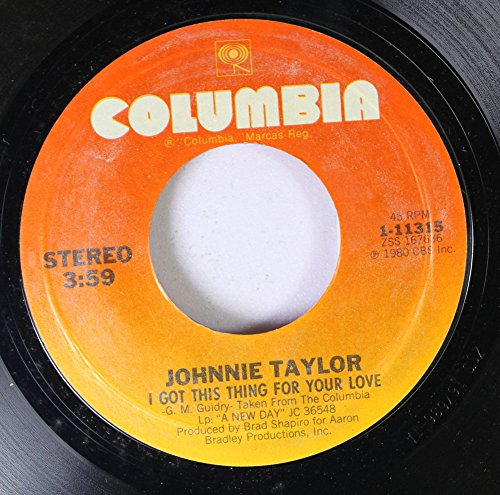 JOHNNY TAYLOR 45 RPM I GOT THIS THING FOR YOU LOVE / SIGNING OF WITH LOVE