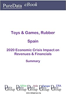Toys & Games, Rubber Spain Summary: 2020 Economic Crisis Impact on Revenues & Financials (English Edition)