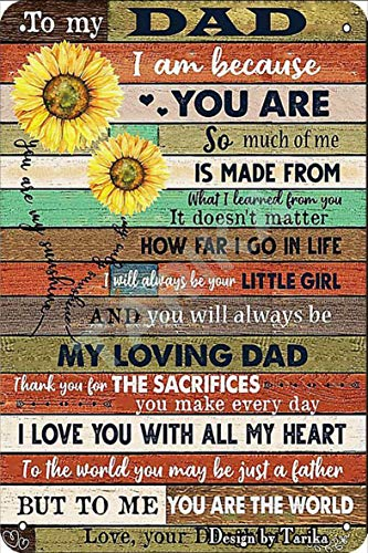 To My Dad I Am Because You My Loving Dad Tin 20X30 CM Vintage Look Decoration Crafts Sign for Home Kitchen Bathroom Farm Garden Garage Inspirational Quotes Wall Decor