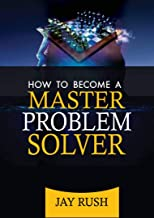 How To Become A Master Problem Solver: Great Problem Solving And Decision Making Skills (Success School Book 2) (English Edition)