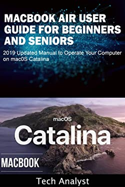 MacBook Air User Guide for Beginners and Seniors: 2019 Updated Manual to Operate Your Computer on macOS Catalina