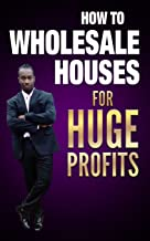 How to Wholesale Houses for Huge Profit