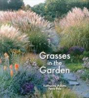 Grasses in the Garden: Design Ideas, Plant Portraits and Care by Katharina Adams Petra Pelz(2015-03-31)