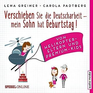 Verschieben Sie die Deutscharbeit - mein Sohn hat Geburtstag! Von Helikopter-Eltern und Premium-Kids Titelbild