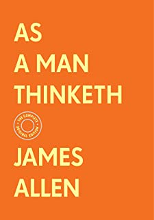 As a Man Thinketh: The Complete Original Edition (With Bonus Material) (The Basics of Success)