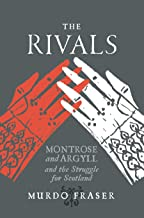 The Rivals: Montrose and Argyll and the Struggle for Scotland