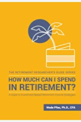 How Much Can I Spend in Retirement?: A Guide to Investment-Based Retirement Income Strategies (The Retirement Researcher Guide Series) Kindle Edition