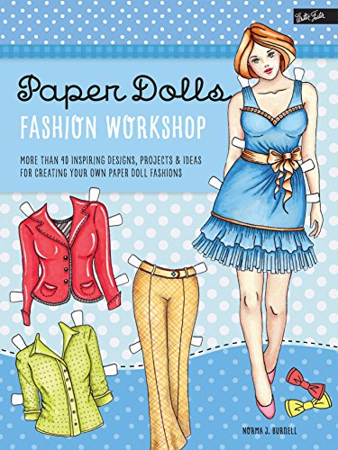 Paper Dolls Fashion Workshop: More than 40 inspiring designs, projects & ideas for creating your own paper doll fashions (Walter Foster Studio)