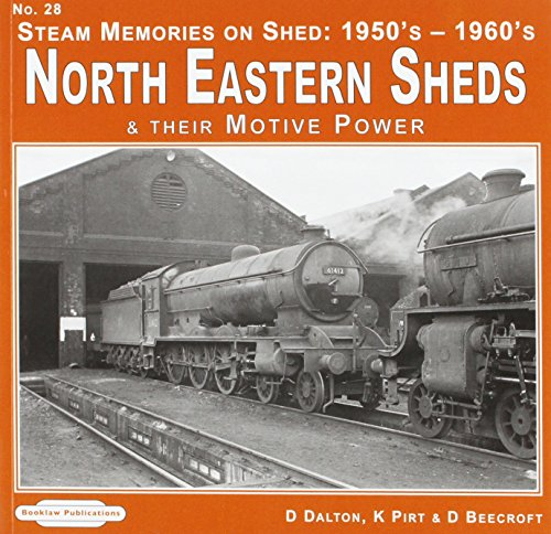 Steam Memories on Shed North Eastern Sheds: 28: 1950's-1960's & Their Motive Power
