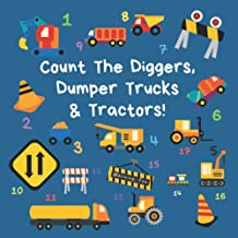 Count the Diggers, Dumper Trucks & Tractors: A Fun Activity Book For 2-5 Year Olds