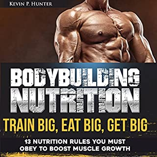 Bodybuilding Nutrition: Train Big, Eat Big, Get Big audiobook cover art
