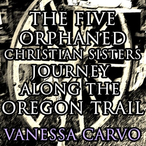 The Five Orphaned Christian Sisters Journey Along the Oregon Trail (Pioneer Wagon Train Romance) audiobook cover art