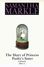 The Diary of Princess Pushy's Sister: A Memoir, Part One