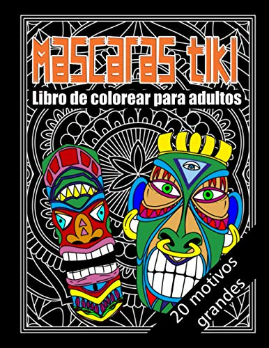 Máscaras tiki - libro para colorear para adultos - 20 motivos grandes: espeluznantes y divertidas máscaras de Hawái en A4 con excelentes patrones para colorear / relajación / meditación / creatividad
