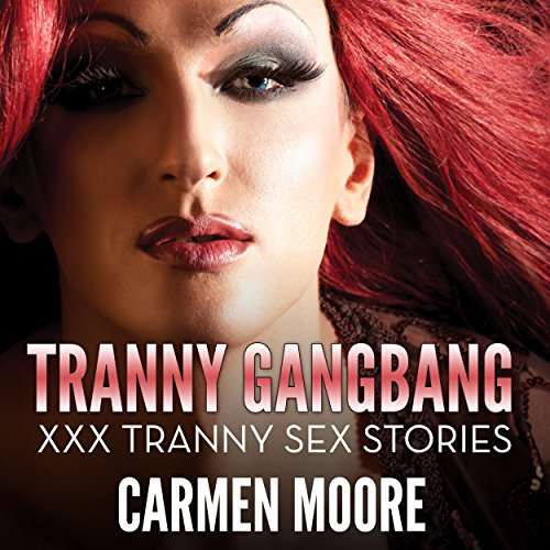 Tranny GangBang     XXX Tranny Sex Stories Tranny Romance and Lady Boy Sex Stories              By:                                                                                                                                 Carmen Moore                               Narrated by:                                                                                                                                 Cheyanne Humble                      Length: 29 mins     4 ratings     Overall 2.0