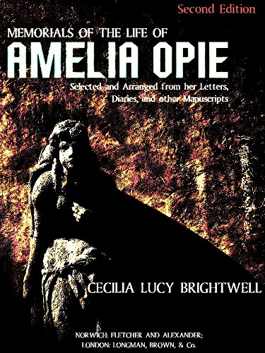 Memorials of the Life of Amelia Opie: Selected and Arranged from her Letters, Diaries, and other Manuscripts (English Edition)
