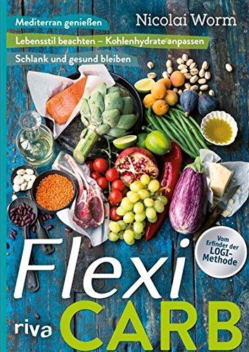 Flexi-Carb: Mediterran genießen, Lebensstil beachten – Kohlenhydrate anpassen, schlank und gesund bleiben