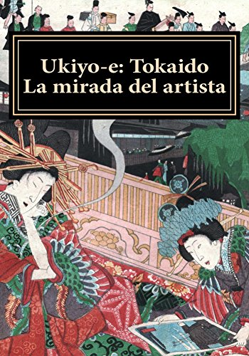Ukiyo-e: Tokaido. La mirada del artista (Ukiyo-e. Coleccion Bujalance nº 1)