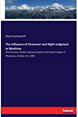 The Influence of Character and Right Judgment in Medicine: The Harveian Oration Delivered before the Royal College of Physicians, October 18, 1898 ペーパーバック