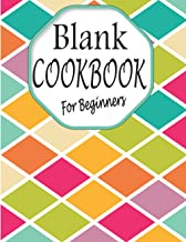 Blank Cookbook For Beginners: Family Recipe Journal , Cookbook, My Own Blank Recipe Book To Write In , To create and share...