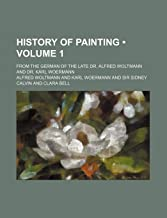 History of Painting (Volume 1 ); From the German of the Late Dr. Alfred Woltmann and Dr. Karl Woermann