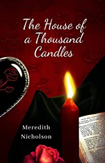 The House of a Thousand Candles: (Annotated) / This Fiction about Romance, Action & Adventure