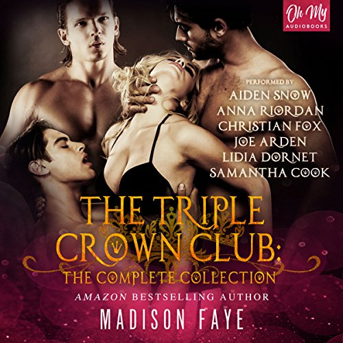 The Triple Crown Club                   Written by:                                                                                                                                 Madison Faye                               Narrated by:                                                                                                                                 Anna Riordan,                                                                                        Joe Arden,                                                                                        Lidia Dornet,                   and others                 Length: 9 hrs and 54 mins     1 rating     Overall 4.0