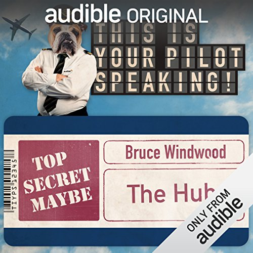 The Hub     This Is Your Pilot Speaking, An Audible Original Pilot              By:                                                                                                                                 Bruce Windwood                               Narrated by:                                                                                                                                 Susy Kane,                                                                                        Alex Kirk,                                                                                        Howard Gossington,                   and others                 Length: 26 mins     295 ratings     Overall 3.0