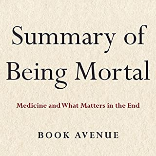 Summary of Being Mortal: Medicine and What Matters in the End by Atul Gawande                   By:                                                                                                                                 Book Avenue                               Narrated by:                                                                                                                                 Leanne Thompson                      Length: 31 mins     36 ratings     Overall 4.4