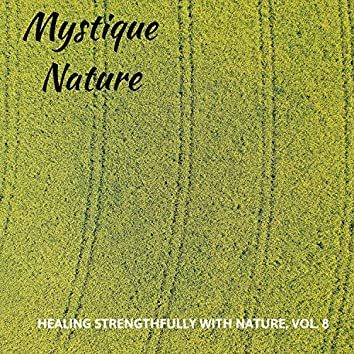 Mystique Nature - Healing Strengthfully with Nature, Vol. 8