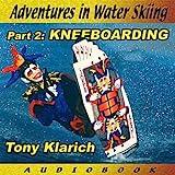 Adventures in Water Skiing (Part 2: Kneeboarding)