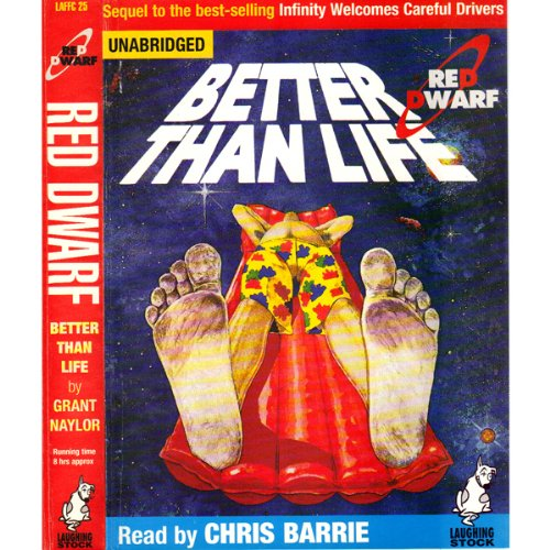 Red Dwarf: Better Than Life                   By:                                                                                                                                 Grant Naylor                               Narrated by:                                                                                                                                 Chris Barrie                      Length: 6 hrs and 50 mins     1,577 ratings     Overall 4.6